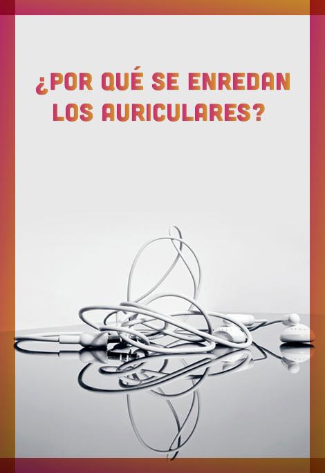 ¿Por qué se enredan los auriculares?